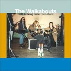 Feel Like Going Home. Cover Albums - Vinile LP + CD Audio di Walkabouts