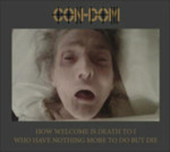 How Welcome Is Death to I - Vinile LP di Con-Dom