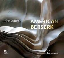 American Berserk - SuperAudio CD di John Adams,Holger Groschopp