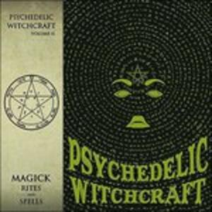 Magick Rites and Spells - Vinile LP di Psychedelic Witchcraft