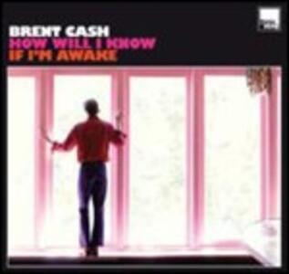 How Will I Know if I'm Awake - Vinile LP di Brent Cash