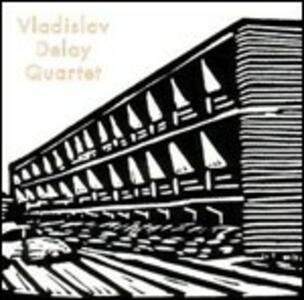 Vladislav Delay Quartet - Vinile LP di Vladislav Delay (Quartet)