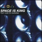 Space Is King. From Dub to Dubstep