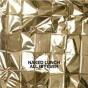 All Is Fever - Vinile LP di Naked Lunch