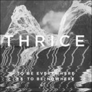 To Be Everywhere Is to Be Nowhere - Vinile LP di Thrice