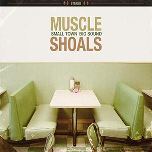 Muscle Shoals. Small Town, Big Sound - Vinile LP