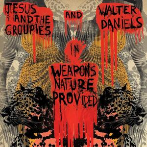 Weapons Nature Provided - Vinile LP di Jesus & The Groupies,Walter Daniels