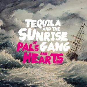 Of Pals and Hearts - Vinile LP di Tequila and the Sunrise Gang