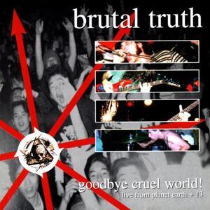 Goodbye Cruel World - Vinile LP di Brutal Truth