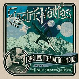 Long Live the Galactic Empire Part I. The Rise of Emperor Galacticus - Vinile LP di Electric Nettles