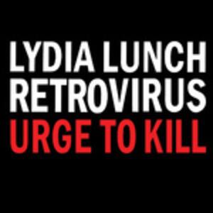 Retrovirus. Urge to Kill - Vinile LP di Lydia Lunch