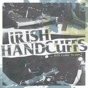Irish Handcuffs - Hits Close to Home - Vinile LP