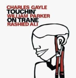 Touchin' on Trane - Vinile LP di William Parker,Charles Gayle,Rashied Ali