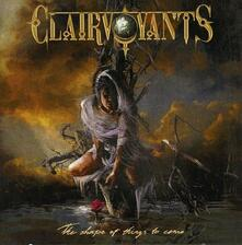 Shape of Things to Come - CD Audio di Clairvoyants