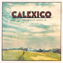 The Thread That Keeps Us (Limited Edition + Extra Tracks) - CD Audio di Calexico