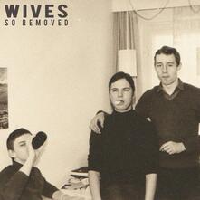 So Removed - CD Audio di Wives