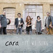 Yet We Sing - CD Audio di Cara