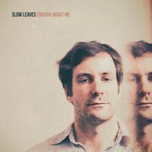 Enough About Me - CD Audio di Slow Leaves