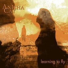 Learning to Fly - CD Audio di Anisha Cay