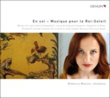 En sol. Musique pour le Roi-Soleil - CD Audio di François Couperin,Gaspard Le Roux,Rebecca Maurer
