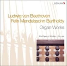 Musica per organo - CD Audio di Ludwig van Beethoven,Felix Mendelssohn-Bartholdy,Wolfgang Kleber