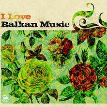I Love Balkan Music - CD Audio