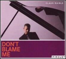Don't Blame Me - CD Audio di Claus Raible