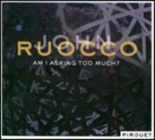 Am I Asking Too Much? - CD Audio di John Ruocco