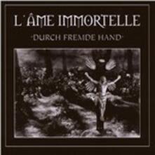 Durch Fremde Hand - CD Audio di L' Ame Immortelle