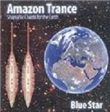Amazon Trance. Shamanic Chants for the Earth - CD Audio di Blue Star