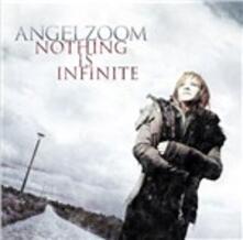 Nothing Is Infinite - CD Audio di Angelzoom