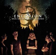 Our Pagan Hearts Reborn - CD Audio di Encorion