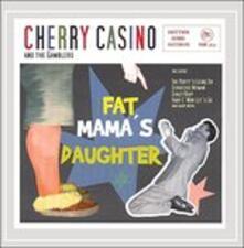 Fat Mamas Daughter - CD Audio di Cherry Casino