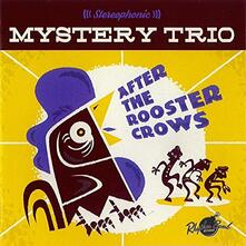 After the Rooster Crows - CD Audio di Mystery Trio