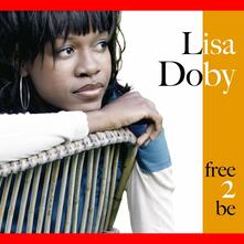 Free 2 Be - CD Audio di Lisa Doby