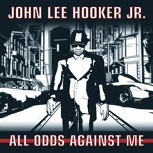 All Odds Againist Me - CD Audio di John Lee Hooker Jr.