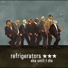 Ska Until I Die - CD Audio di Refrigerators