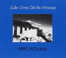 Sulle orme del re Minosse - CD Audio di Pippo Pollina