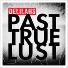 Past True Lust - CD Audio di Delilahs