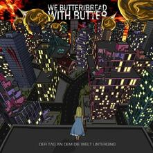 Der Tag An Dem die Welt Unterging - CD Audio di We Butter the Bread with Butter