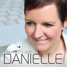 Wenn Nicht Jetzt - CD Audio di Danielle