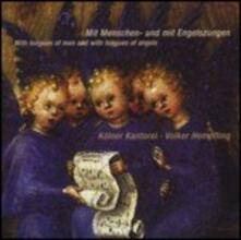 Mit Menschen- und mit Engelszungen - CD Audio di Kölner Kantorei,Volker Hempfling