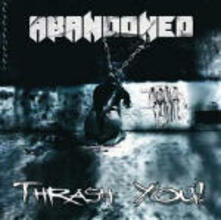 Thrash You! - CD Audio di Abandoned