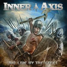 We Live by the Steel - CD Audio di Inner Axis