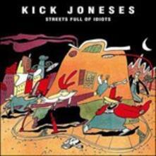 Streets Full of Idiots - CD Audio di Kick Joneses