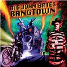 Bangtown - CD Audio di Big John Bates