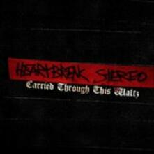 Carried Through This Walz - CD Audio di Heartbreak Stereo