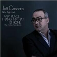 Any Place I HAng My Hat is Home. The Arlen Songbook (Digipack) - CD Audio di Jeff Cascaro,HR-Big Band