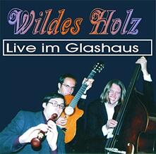 Live im Glashaus - CD Audio di Wildes Holz
