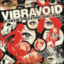 Wake Up Before You Die - CD Audio di Vibravoid